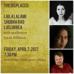 April 7: The Displaced: An Evening with Laila Lalami, Shobha Rao and Luis Urrea